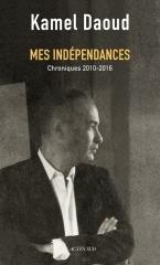 kamel daoud,mes indépendances,chroniques,chroniqueur,écrivain,livre,littérature,algérie,actes sud,droits humains,engagé,concerné,livres hebdo,prix,prix livre et droits de l'homme de la ville de nancy