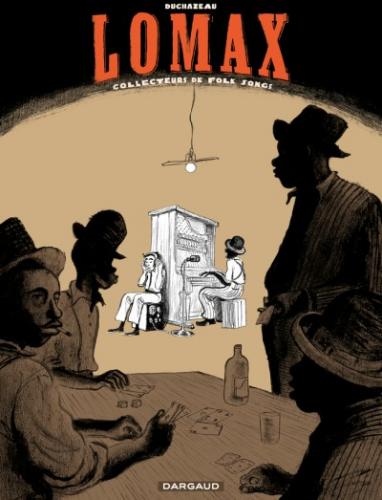 lomax,collecteurs de folk song,b.d.,bande dessinée,arts visuels,amérique,frantz duchazeau,alan lomax,musique,culture,bulles zik,albums